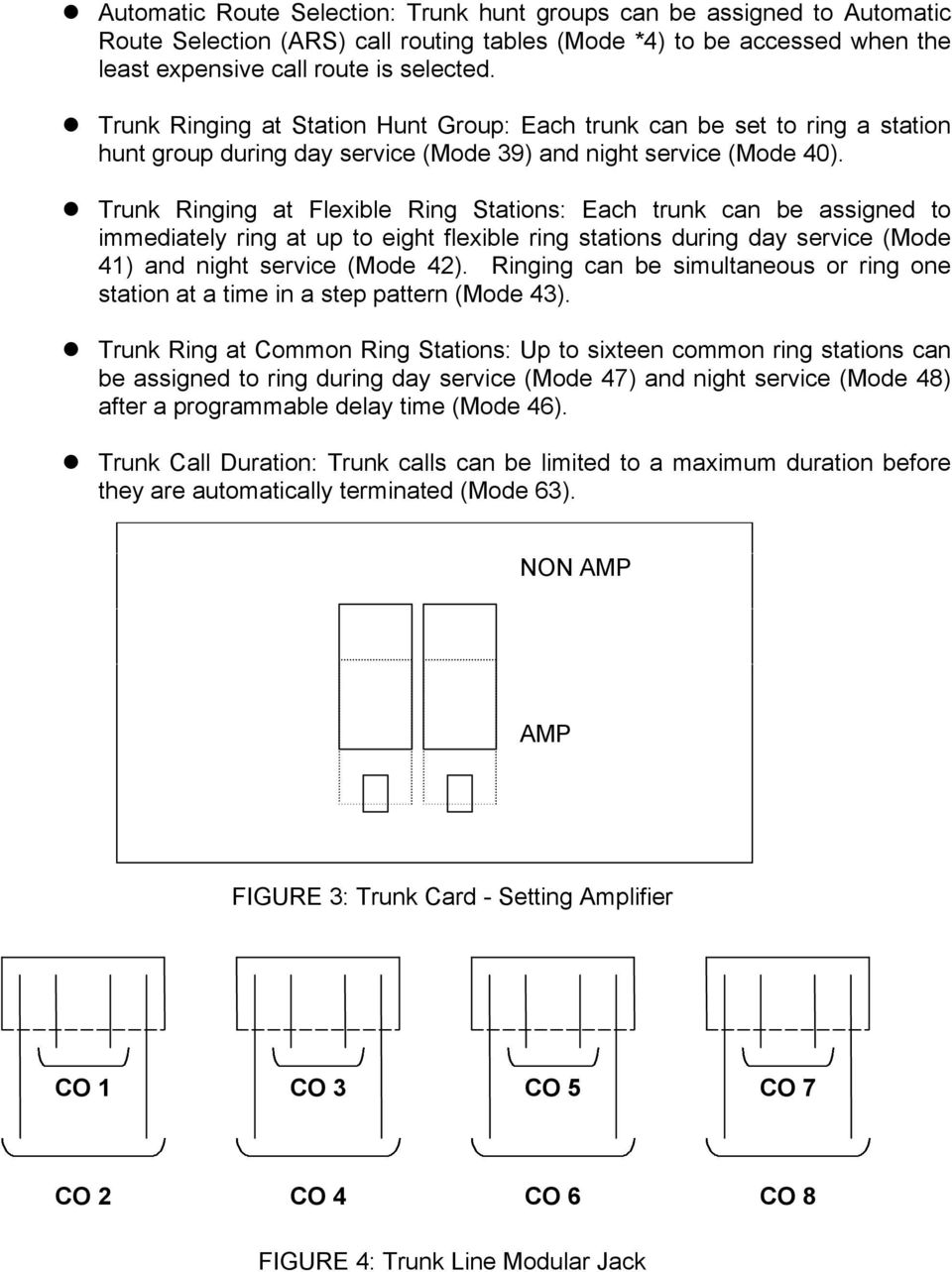 Trunk Ringing at Flexible Ring Stations: Each trunk can be assigned to immediately ring at up to eight flexible ring stations during day service (Mode 41) and night service (Mode 42).