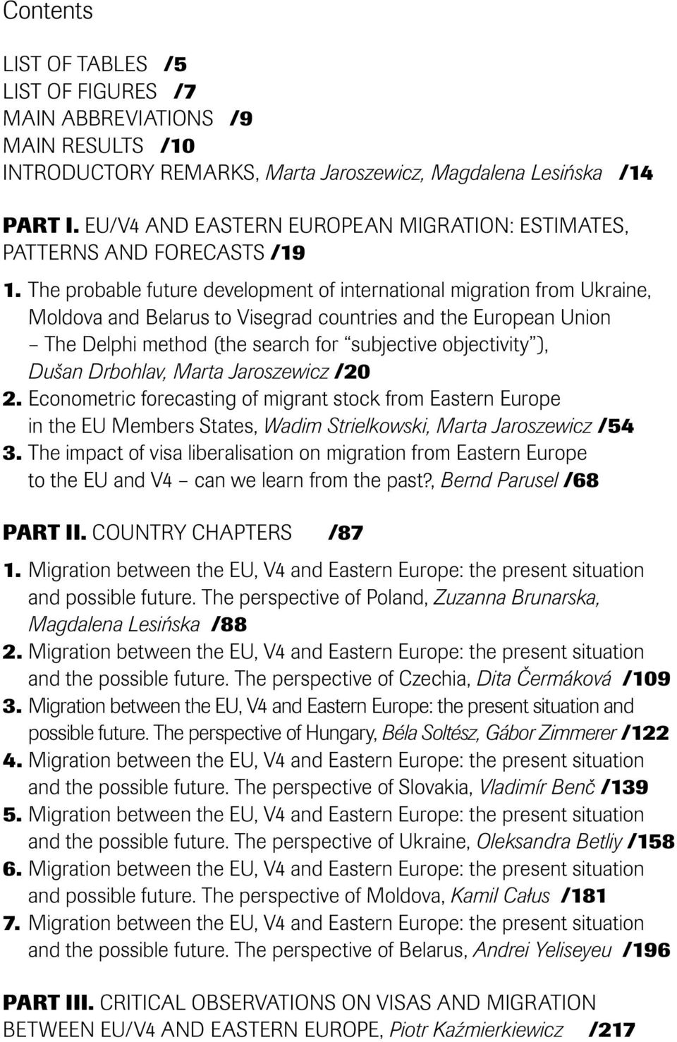 The probable future development of international migration from Ukraine, Moldova and Belarus to Visegrad countries and the European Union The Delphi method (the search for subjective objectivity ),
