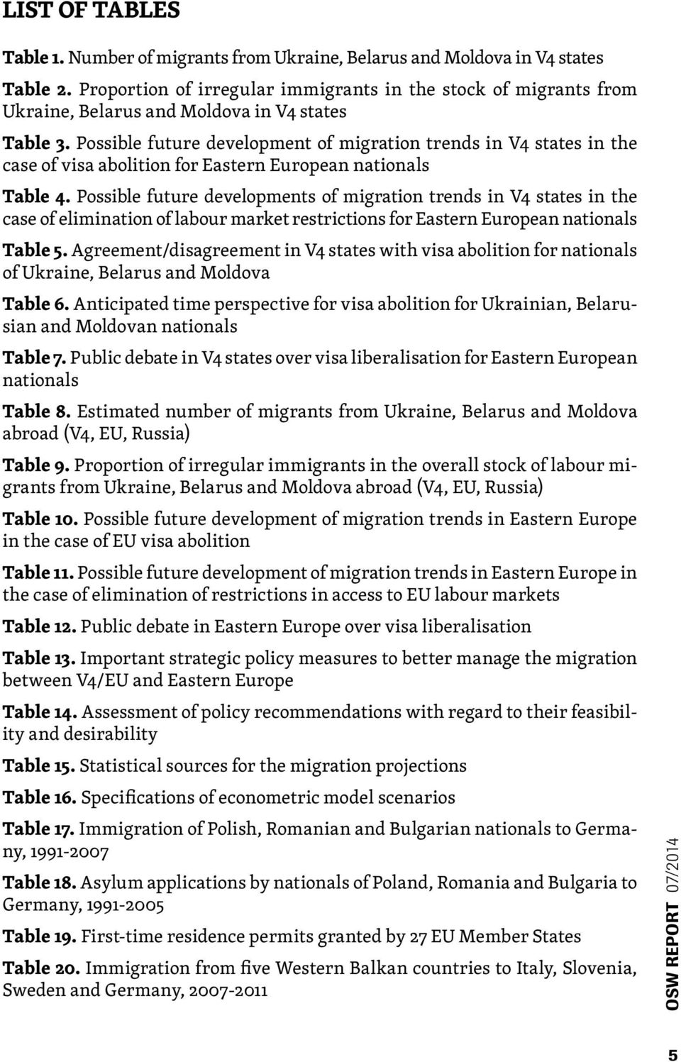 Possible future development of migration trends in V4 states in the case of visa abolition for Eastern European nationals Table 4.