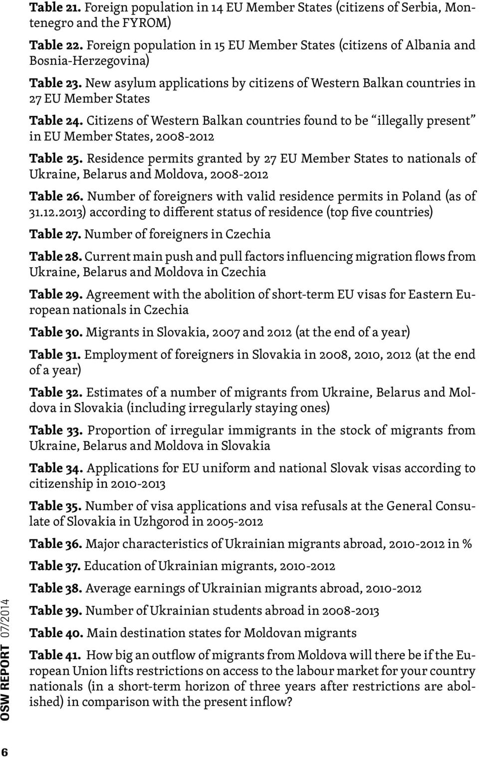 Citizens of Western Balkan countries found to be illegally present in EU Member States, 2008-2012 Table 25.