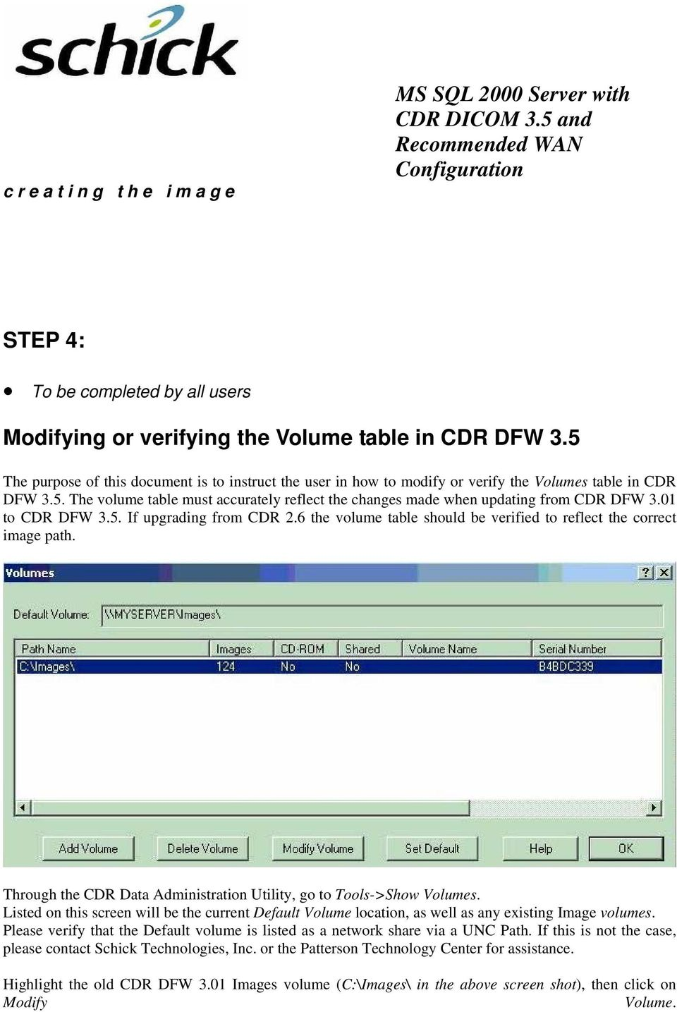 01 to CDR DFW 3.5. If upgrading from CDR 2.6 the volume table should be verified to reflect the correct image path. Through the CDR Data Administration Utility, go to Tools->Show Volumes.