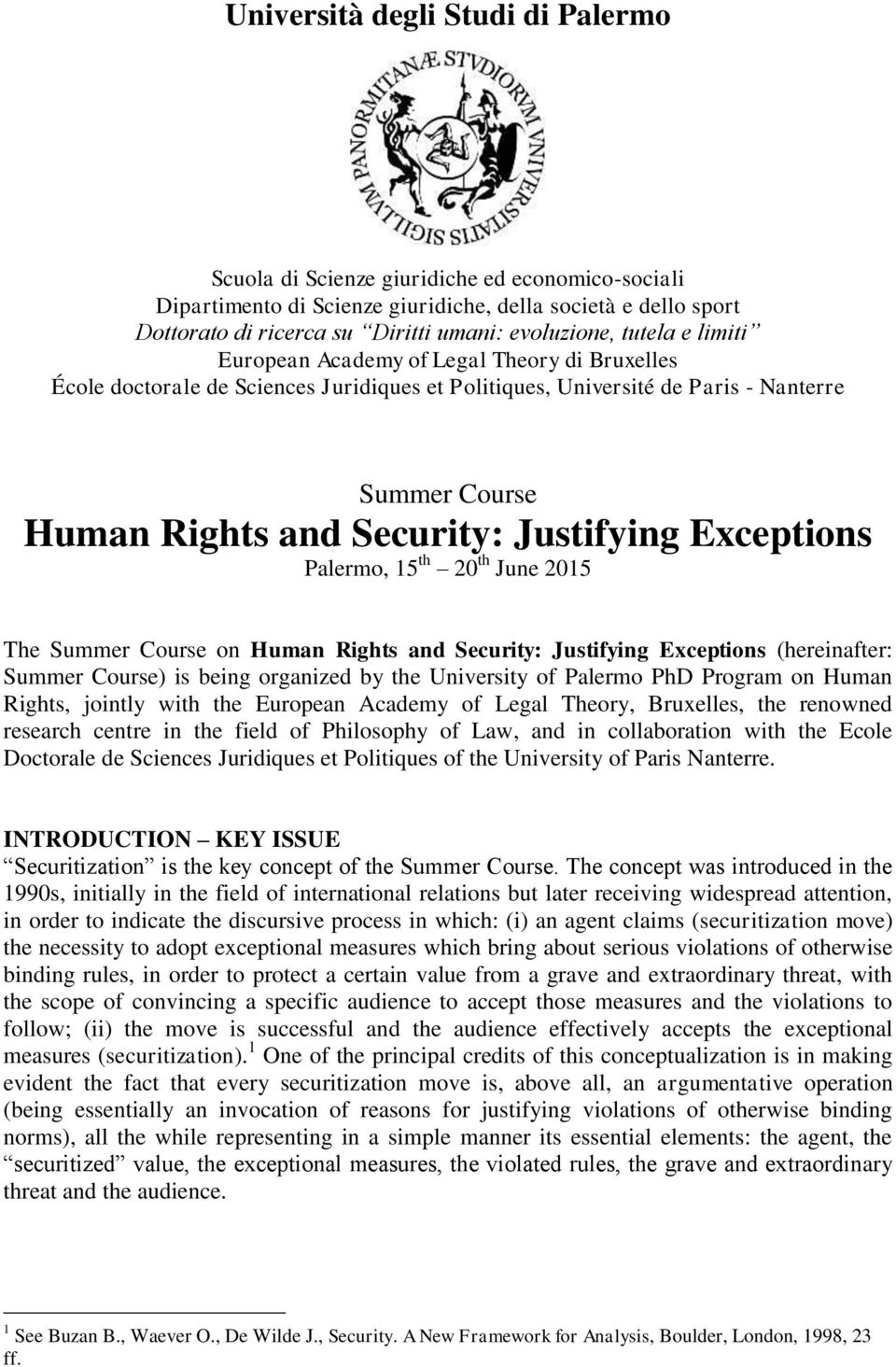 Exceptions Palermo, 15 th 20 th June 2015 The Summer Course on Human Rights and Security: Justifying Exceptions (hereinafter: Summer Course) is being organized by the University of Palermo PhD