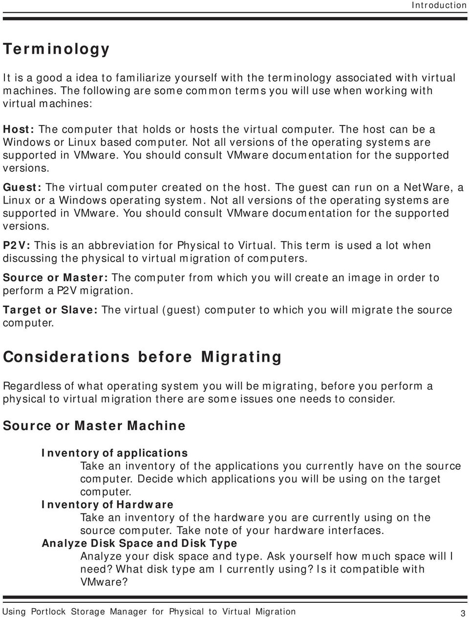 Not all versions of the operating systems are supported in VMware. You should consult VMware documentation for the supported versions. Guest: The virtual computer created on the host.