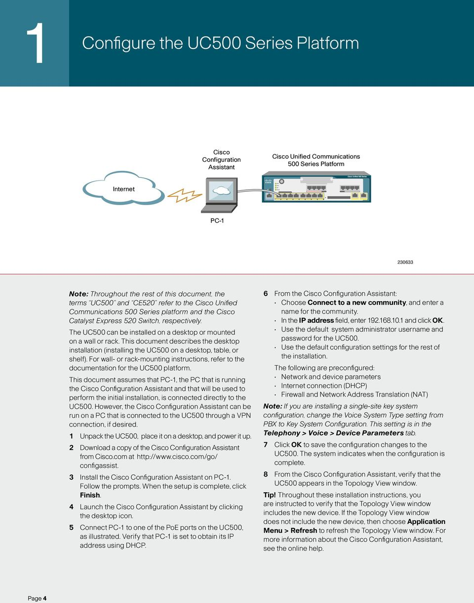 This document describes the desktop installation (installing the UC500 on a desktop, table, or shelf). For wall- or rack-mounting instructions, refer to the documentation for the UC500 platform.