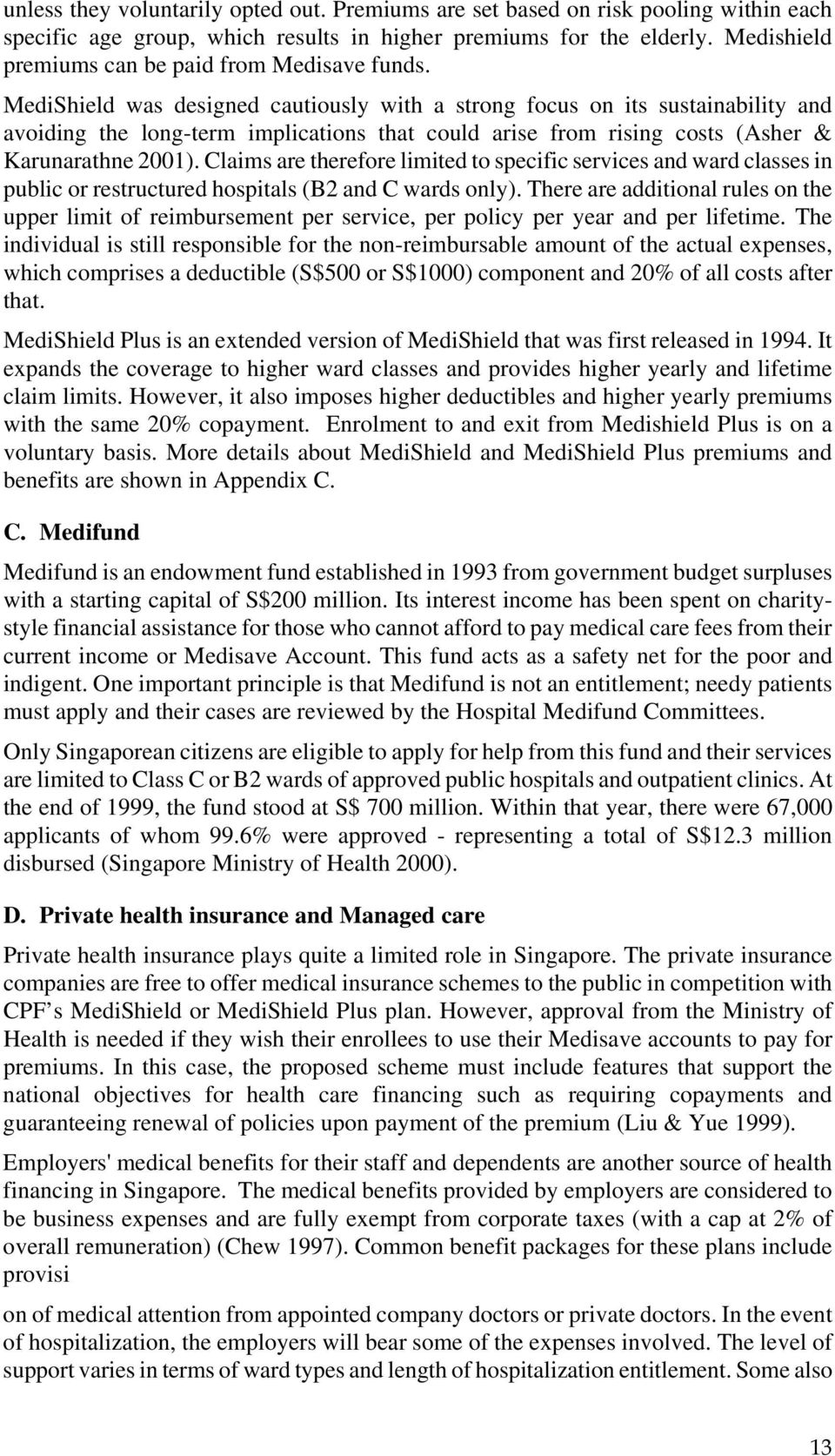 MediShield was designed cautiously with a strong focus on its sustainability and avoiding the long-term implications that could arise from rising costs (Asher & Karunarathne 2001).