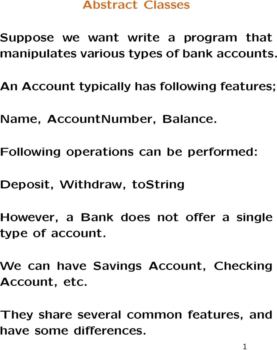 Following operations can be performed: Deposit, Withdraw, tostring However, a Bank does not offer a