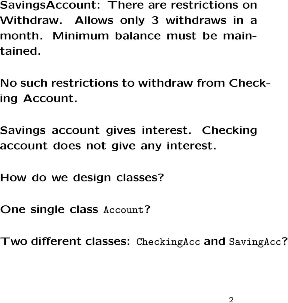 No such restrictions to withdraw from Checking Account. Savings account gives interest.