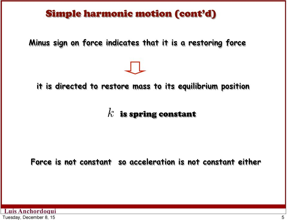 restore mass to its equilibrium position k is spring