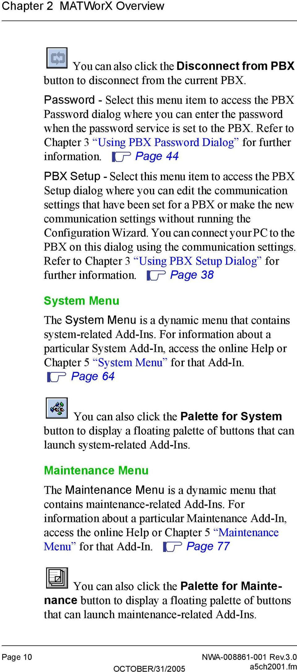 Refer to Chapter 3 Using PBX Password Dialog for further information.