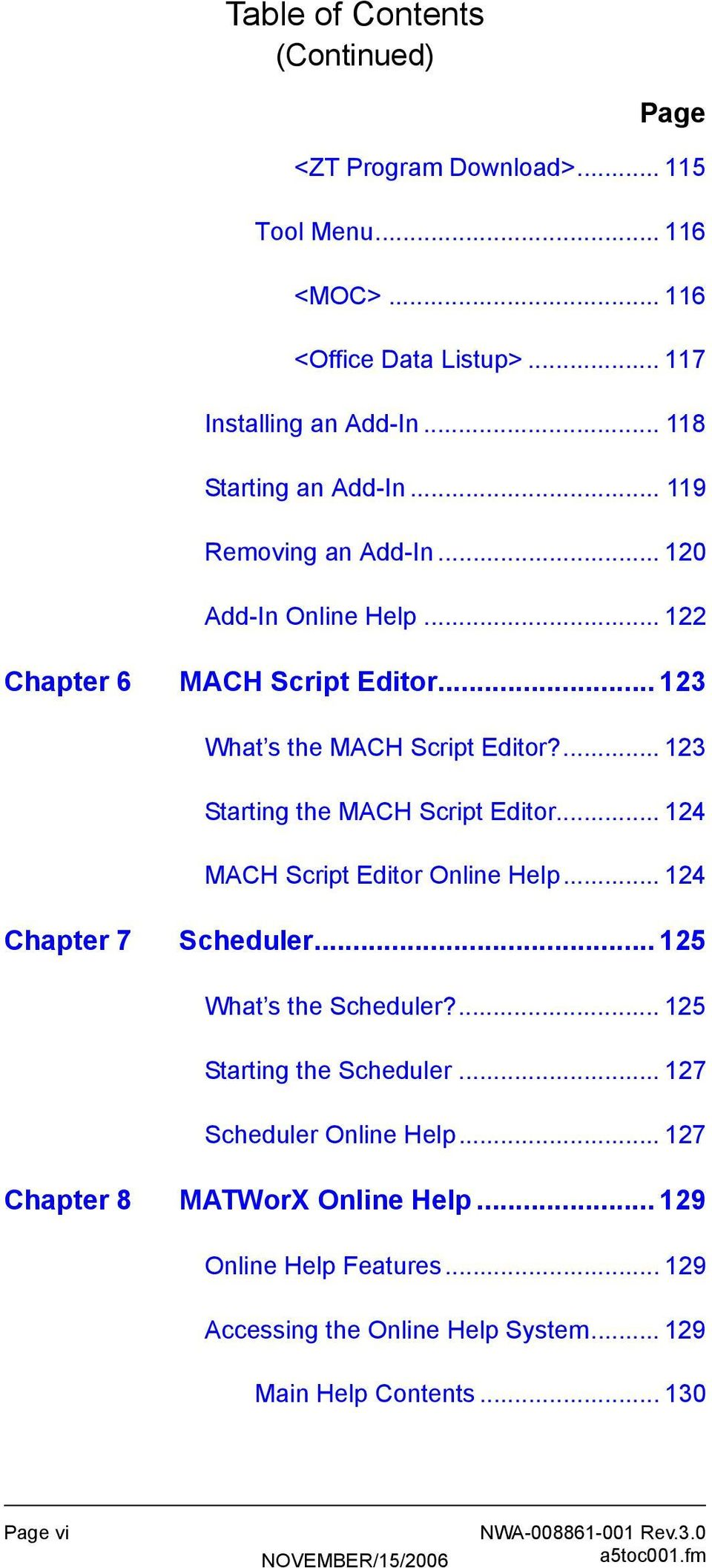 ... 123 Starting the MACH Script Editor... 124 MACH Script Editor Online Help... 124 Chapter 7 Scheduler... 125 What s the Scheduler?... 125 Starting the Scheduler.