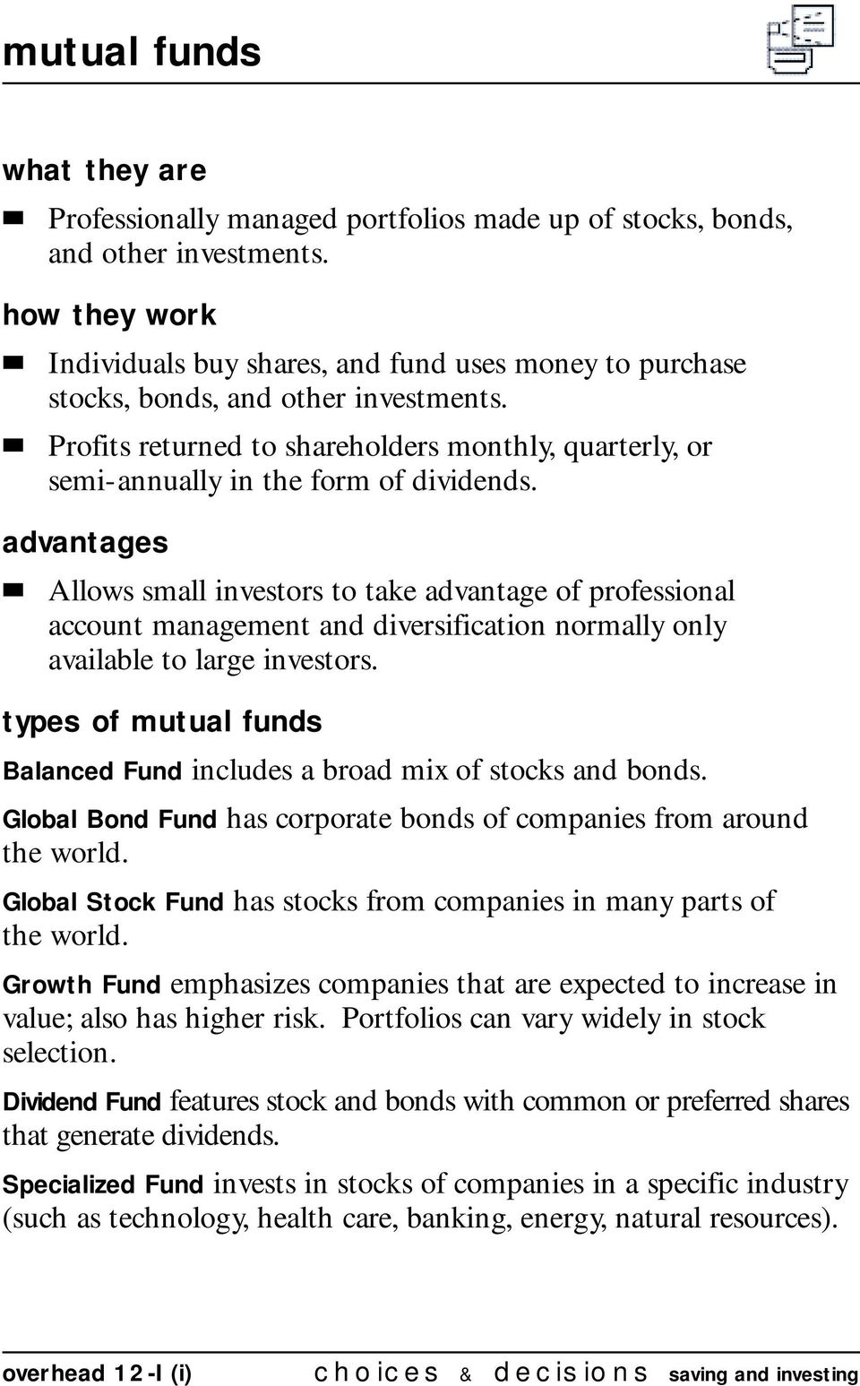 Profits returned to shareholders monthly, quarterly, or semi-annually in the form of dividends.