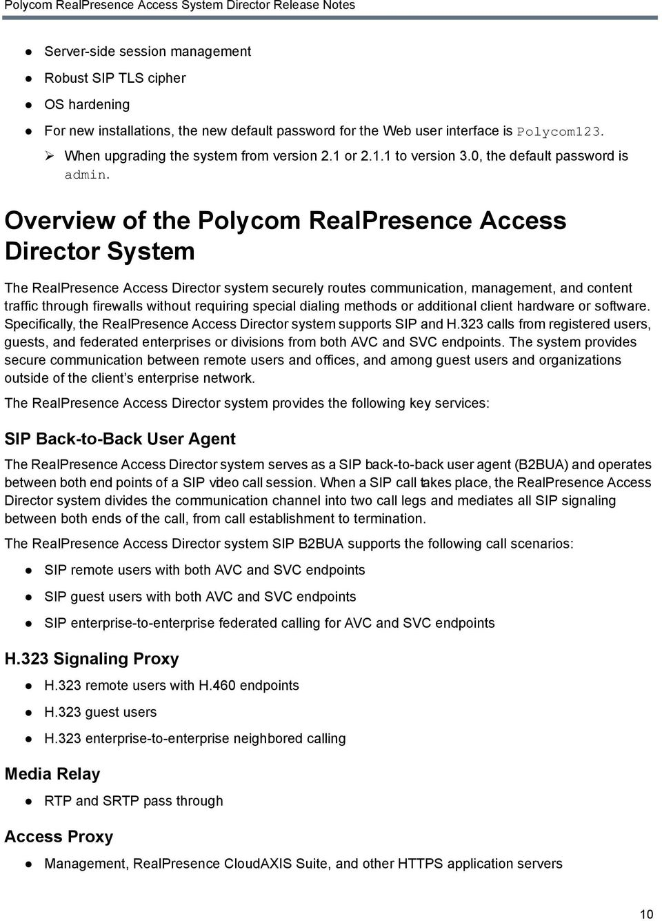 Overview of the Polycom RealPresence Access Director System The RealPresence Access Director system securely routes communication, management, and content traffic through firewalls without requiring