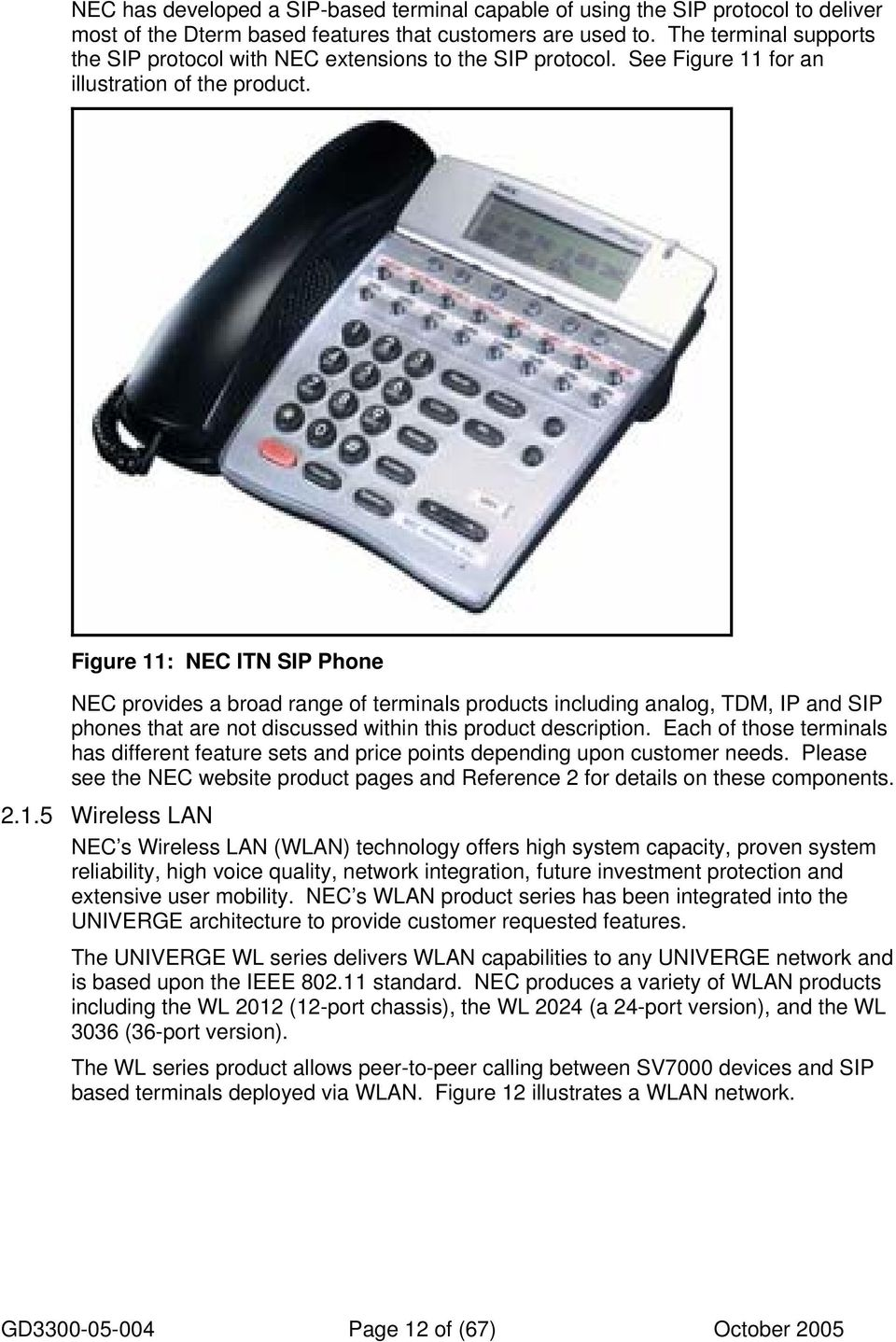 Figure 11: NEC ITN SIP Phone NEC provides a broad range of terminals products including analog, TDM, IP and SIP phones that are not discussed within this product description.