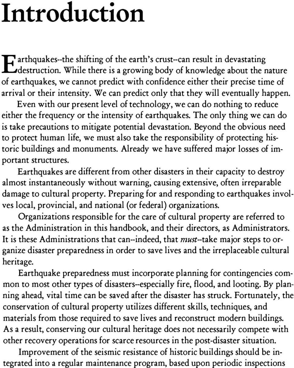 We can predict only that they will eventually happen. Even with our present level of technology, we can do nothing to reduce either the frequency or the intensity of earthquakes.