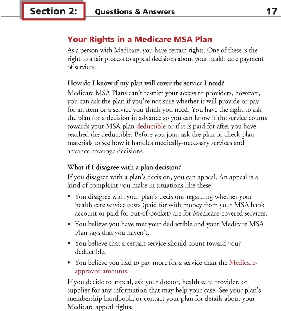 Medicare MSA Plans can t restrict your access to providers, however, you can ask the plan if you re not sure whether it will provide or pay for an item or a service you think you need.