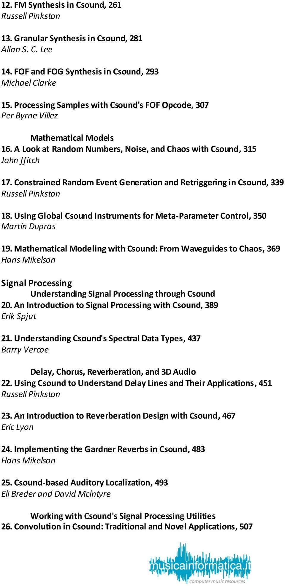 Constrained Random Event Generation and Retriggering in Csound, 339 Russell Pinkston 18. Using Global Csound Instruments for Meta-Parameter Control, 350 Martin Dupras 19.
