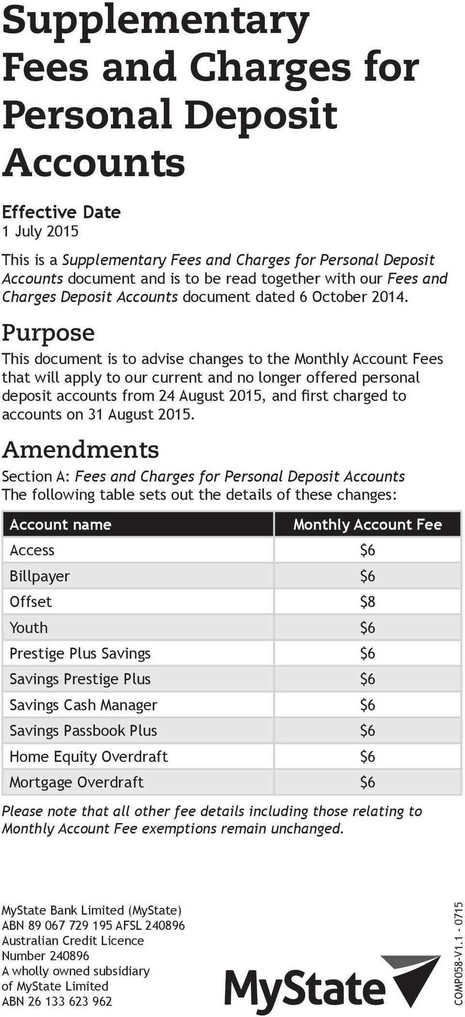Purpose This document is to advise changes to the Monthly Fees that will apply to our current and no longer offered personal deposit accounts from 24 August 2015, and first charged to accounts on 31