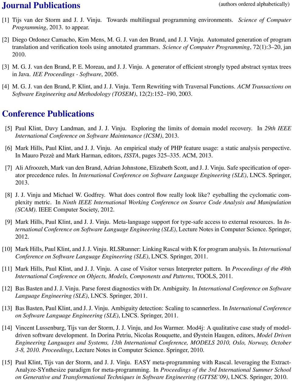Science of Computer Programming, 72(1):3 20, jan 2010. [3] M. G. J. van den Brand, P. E. Moreau, and J. J. Vinju. A generator of efficient strongly typed abstract syntax trees in Java.