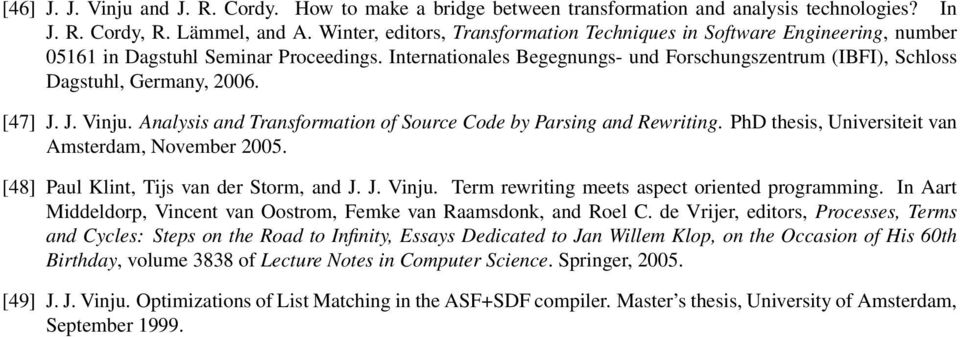 Internationales Begegnungs- und Forschungszentrum (IBFI), Schloss Dagstuhl, Germany, 2006. [47] J. J. Vinju. Analysis and Transformation of Source Code by Parsing and Rewriting.