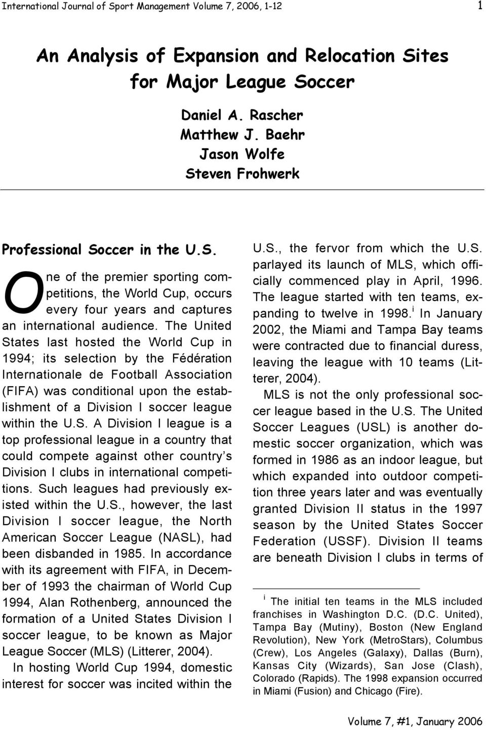 The United States last hosted the World Cup in 1994; its selection by the Fédération Internationale de Football Association (FIFA) was conditional upon the establishment of a Division I soccer league