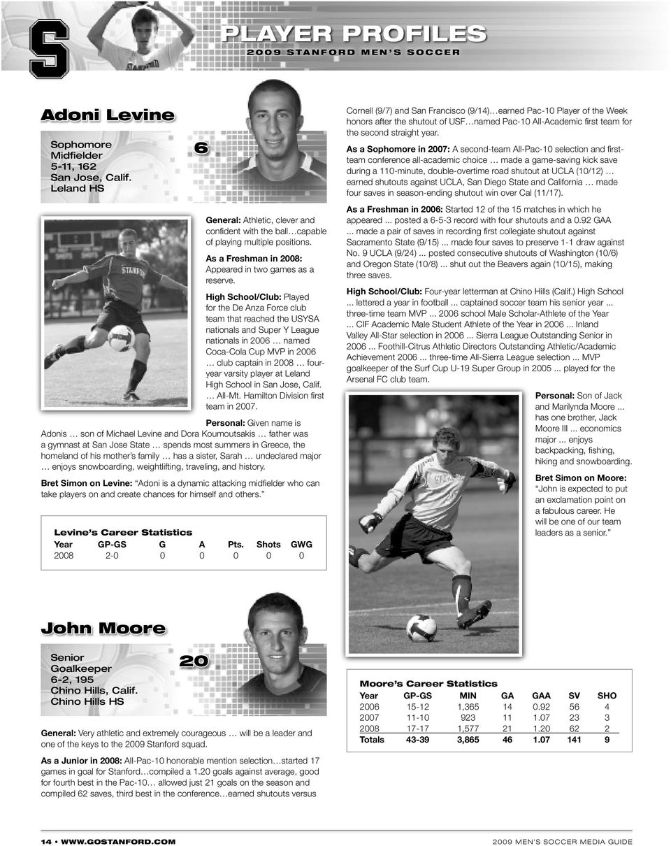 As a Sophomore in 2007: A second-team All-Pac-10 selection and fi rstteam conference all-academic choice made a game-saving kick save during a 110-minute, double-overtime road shutout at UCLA (10/12)