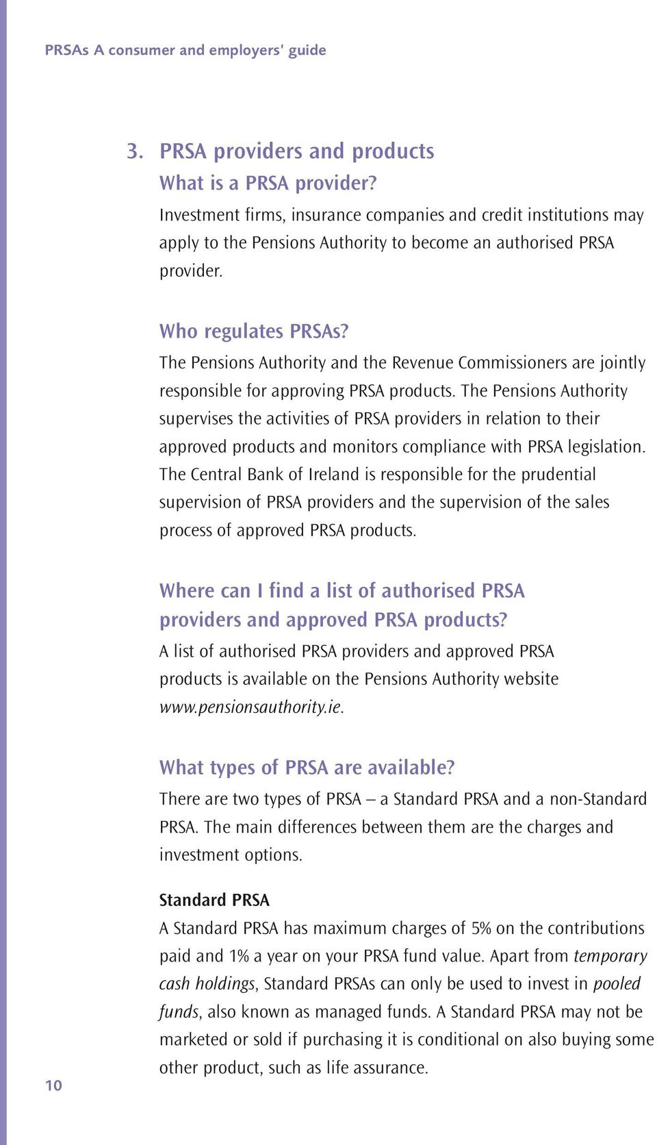 The Pesios Authority ad the Reveue Commissioers are joitly resposible for approvig PRSA products.