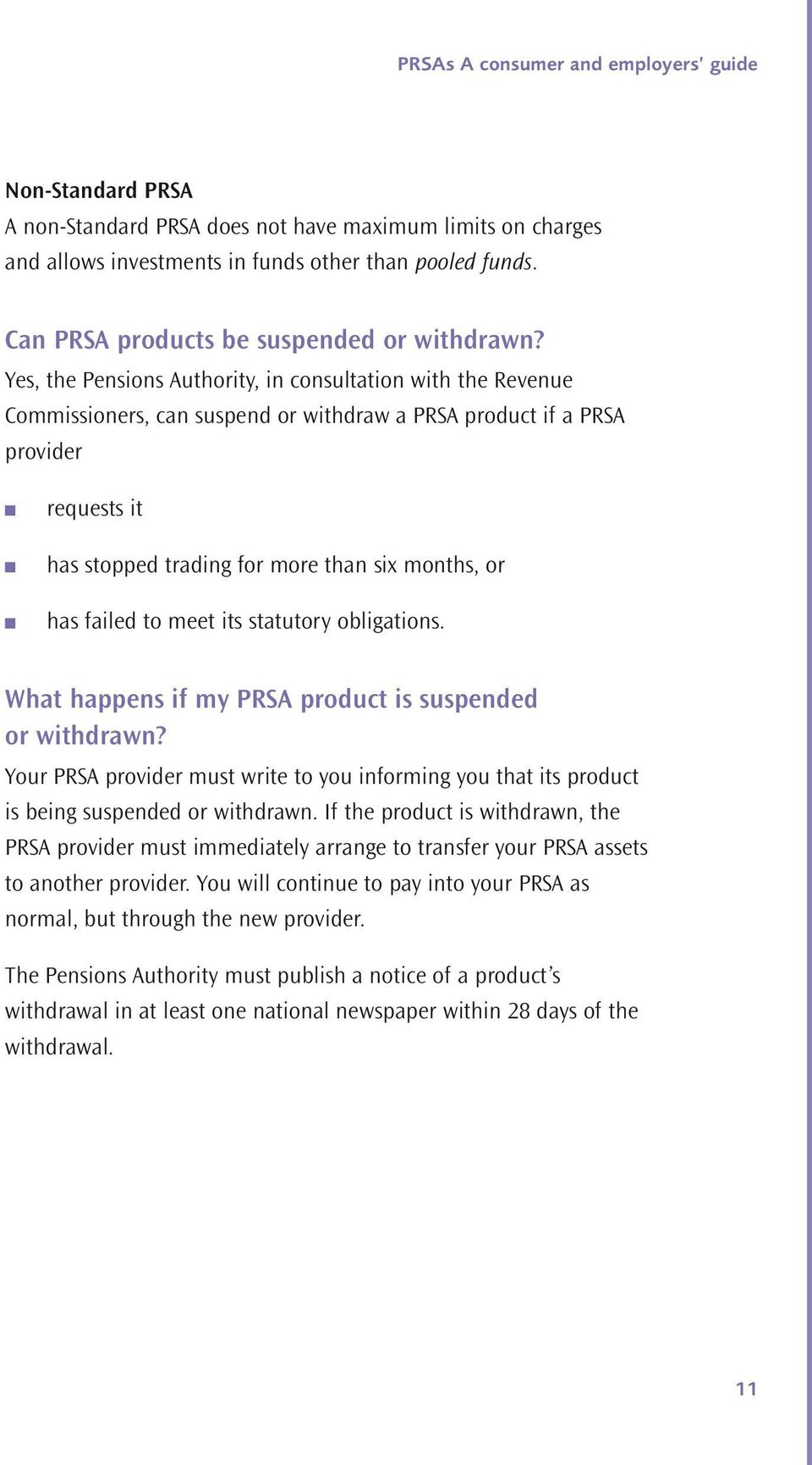 meet its statutory obligatios. What happes if my PRSA product is suspeded or withdraw? Your PRSA provider must write to you iformig you that its product is beig suspeded or withdraw.