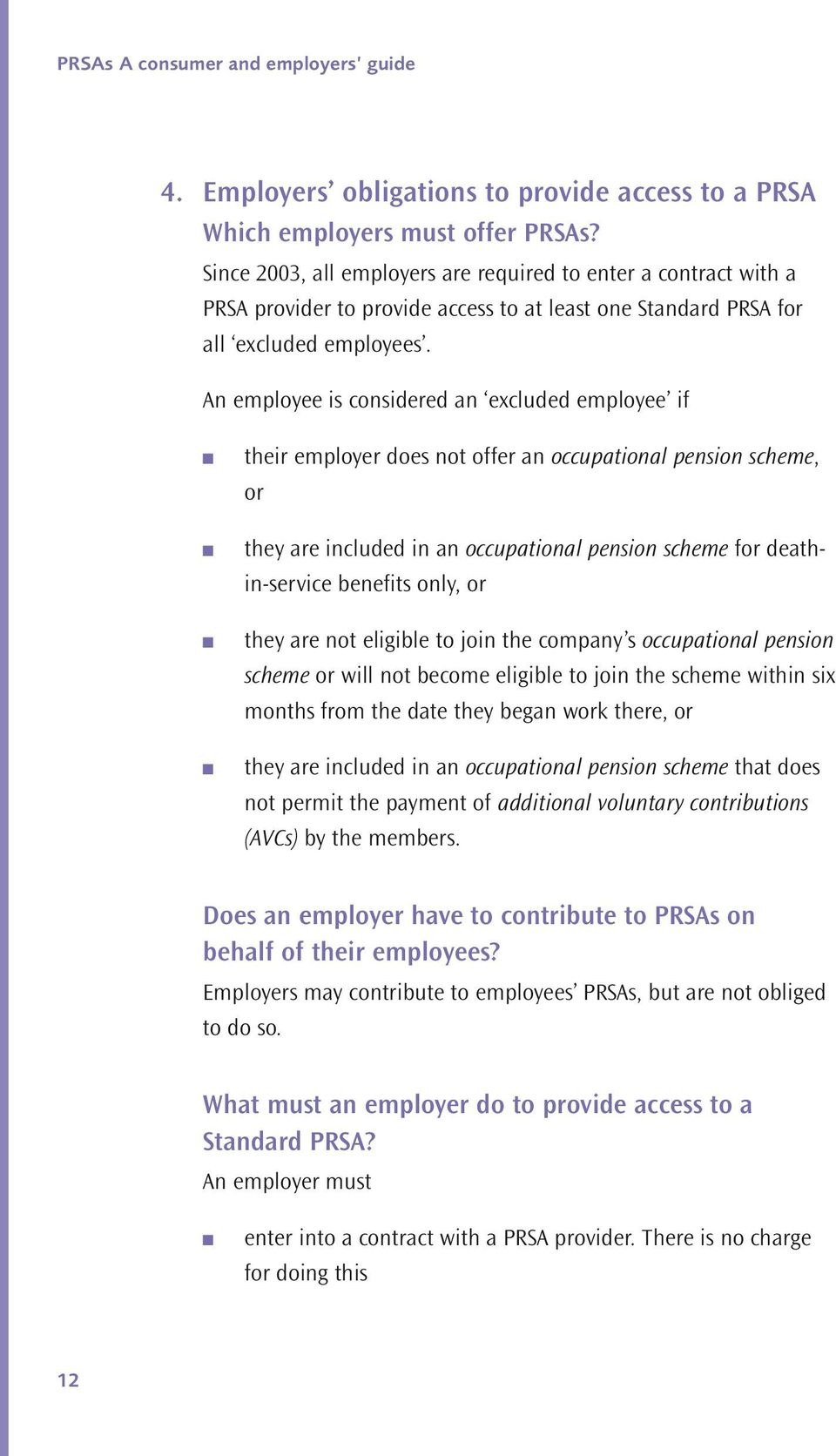 A employee is cosidered a excluded employee if their employer does ot offer a occupatioal pesio scheme, or they are icluded i a occupatioal pesio scheme for deathi-service beefits oly, or they are ot