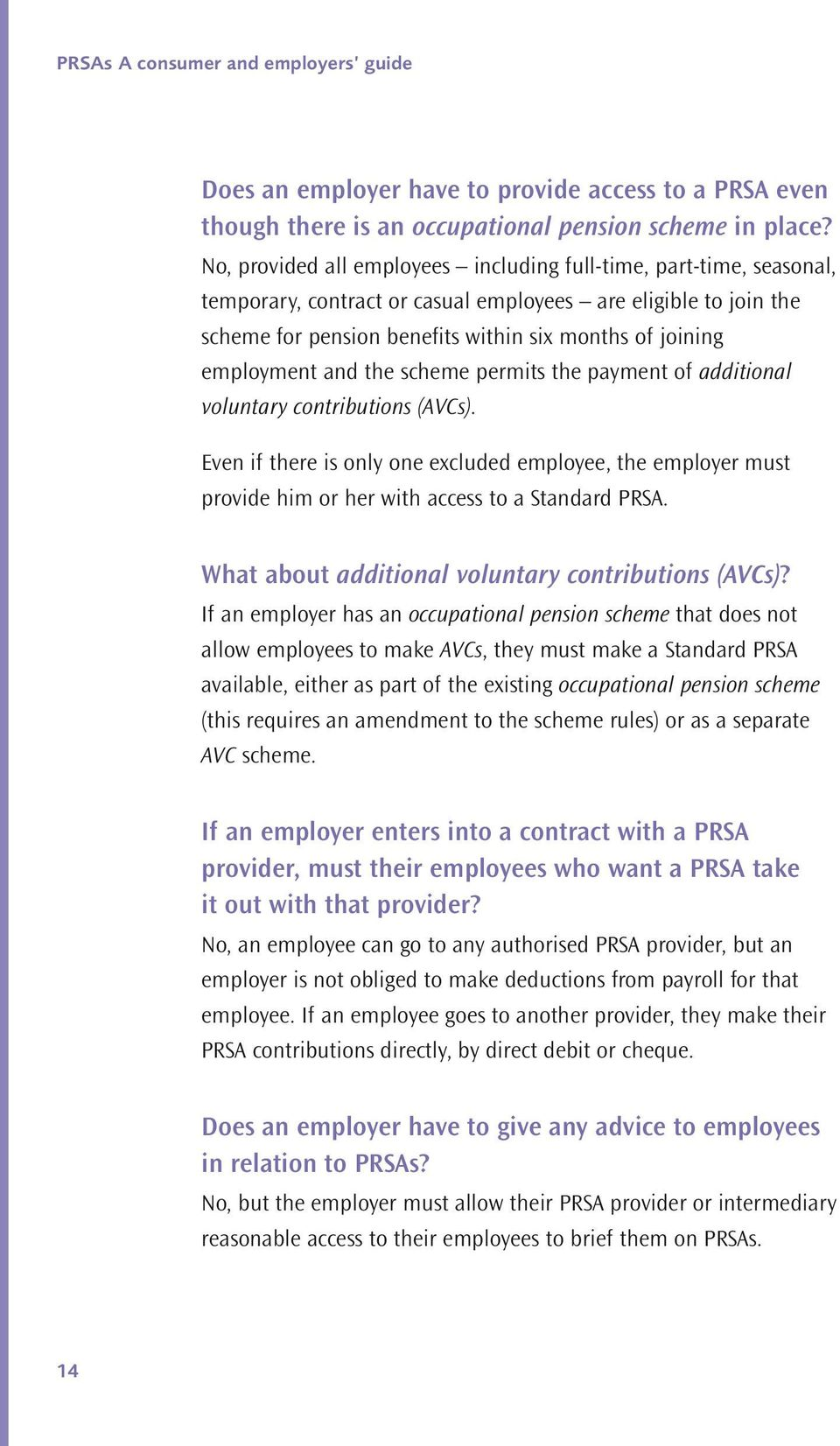 scheme permits the paymet of additioal volutary cotributios (AVCs). Eve if there is oly oe excluded employee, the employer must provide him or her with access to a Stadard PRSA.