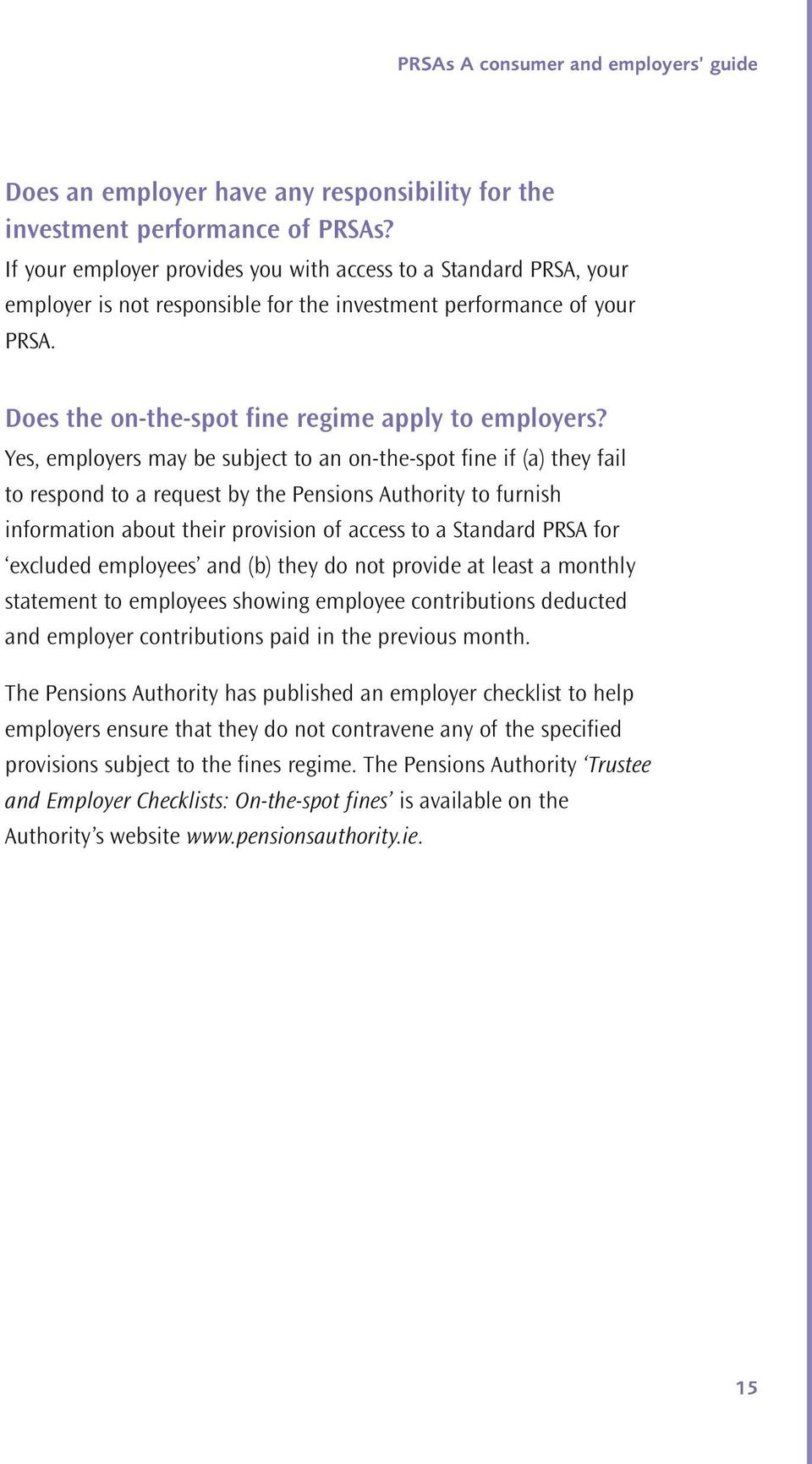Yes, employers may be subject to a o-the-spot fie if (a) they fail to respod to a request by the Pesios Authority to furish iformatio about their provisio of access to a Stadard PRSA for excluded