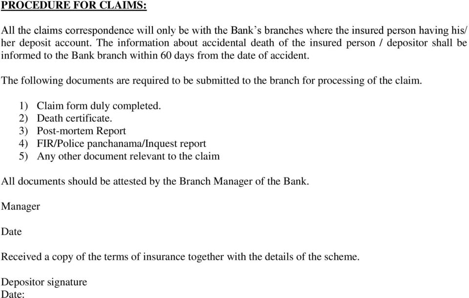 The following documents are required to be submitted to the branch for processing of the claim. 1) Claim form duly completed. 2) Death certificate.