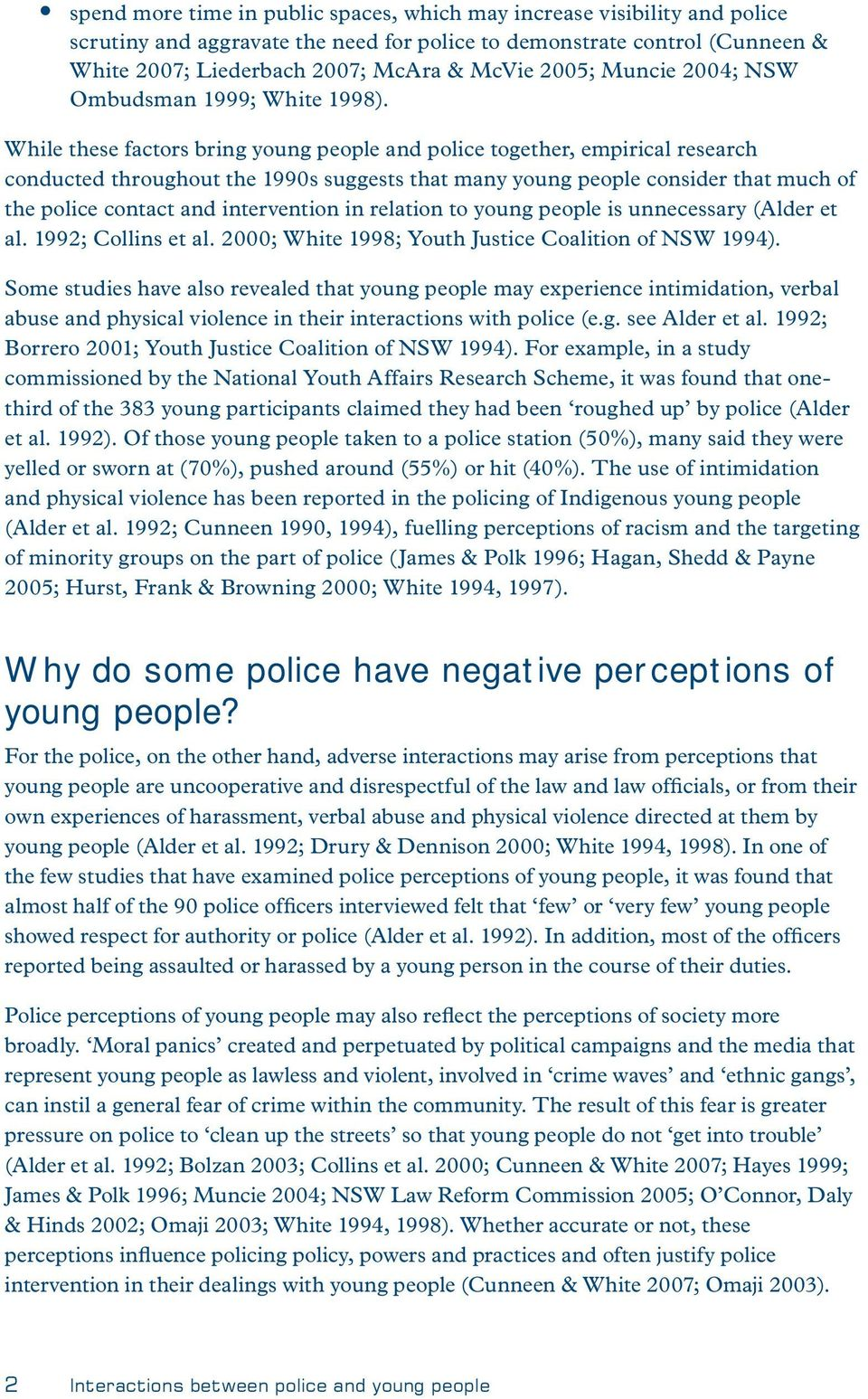 While these factors bring young people and police together, empirical research conducted throughout the 1990s suggests that many young people consider that much of the police contact and intervention
