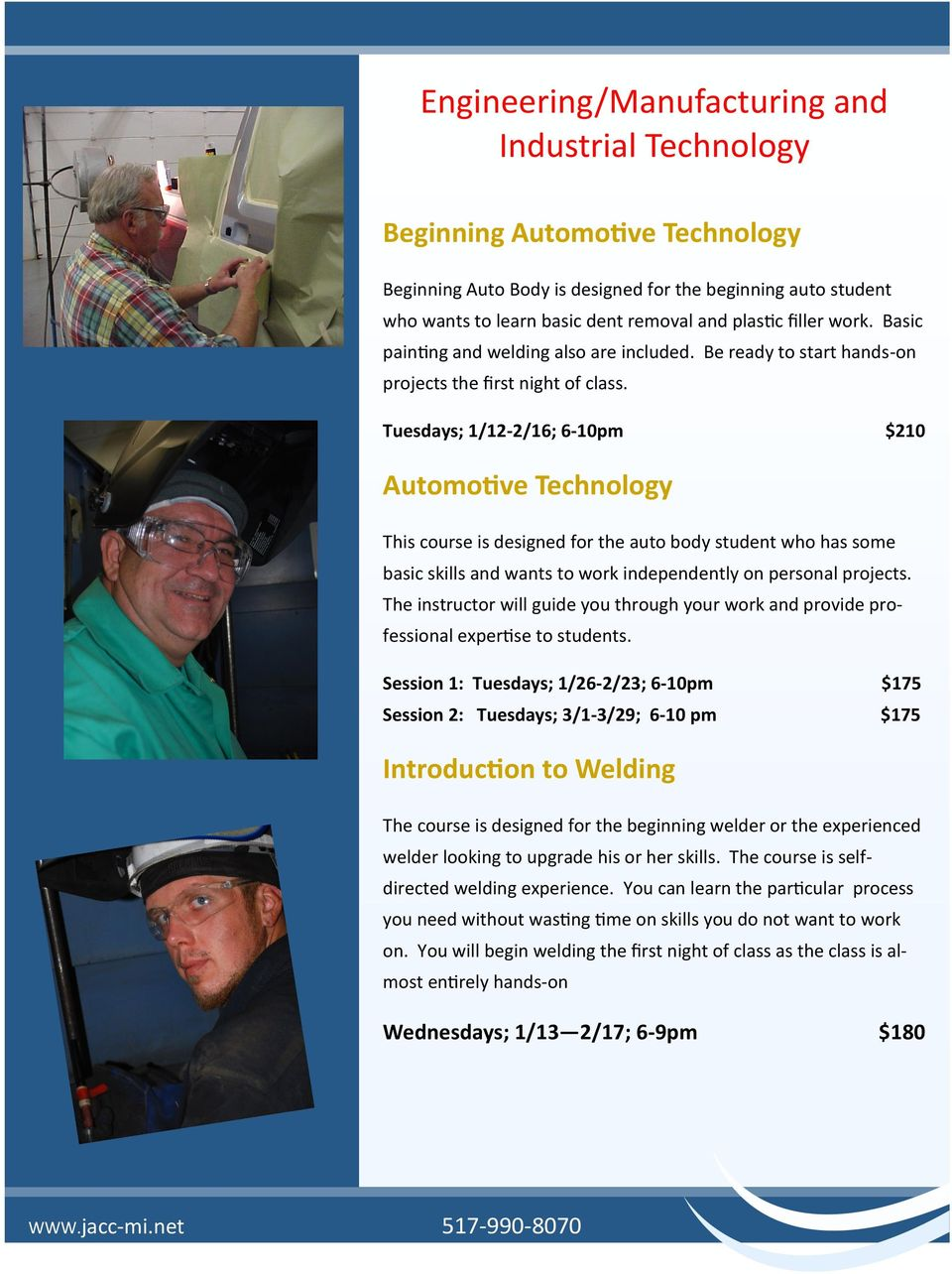 Tuesdays; 1/12-2/16; 6-10pm $210 Automotive Technology This course is designed for the auto body student who has some basic skills and wants to work independently on personal projects.