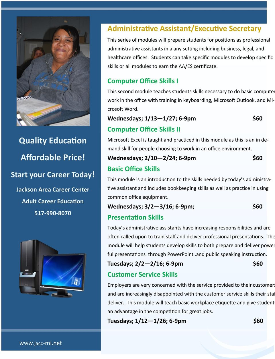Jackson Area Career Center Adult Career Education 517-990-8070 Computer Office Skills I This second module teaches students skills necessary to do basic computer work in the office with training in