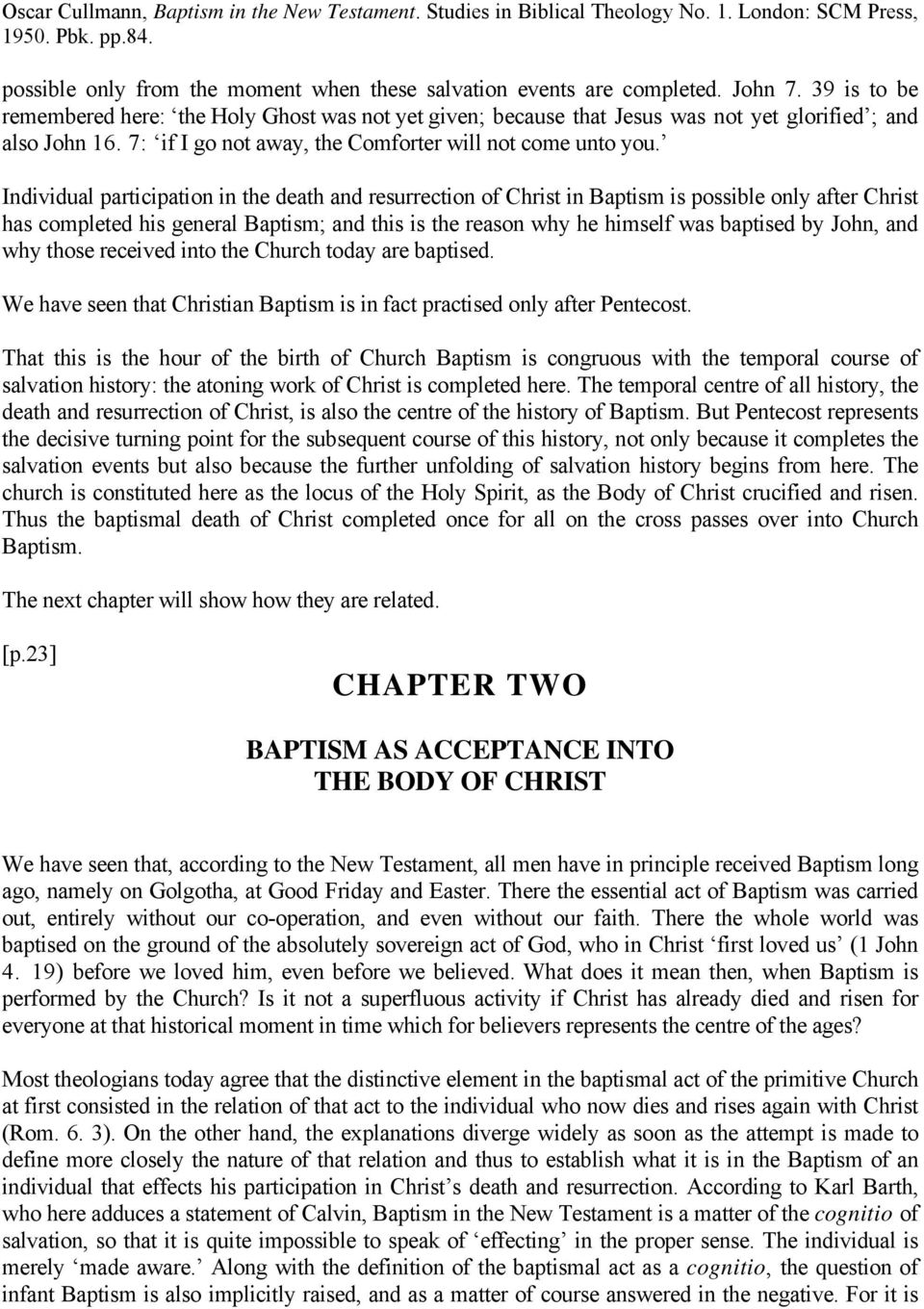 Individual participation in the death and resurrection of Christ in Baptism is possible only after Christ has completed his general Baptism; and this is the reason why he himself was baptised by