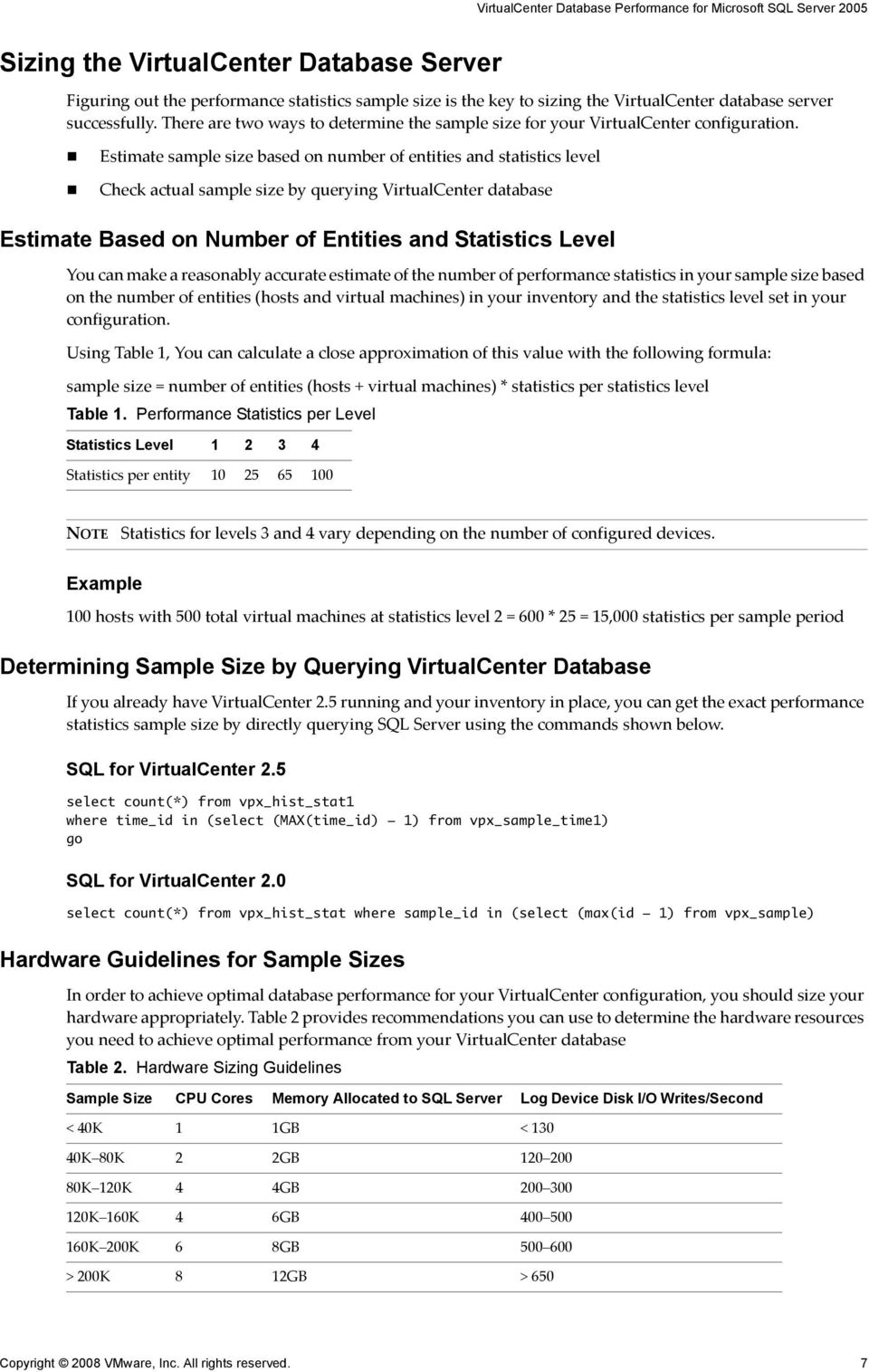 Estimate sample size based on number of entities and statistics level Check actual sample size by querying VirtualCenter database Estimate Based on Number of Entities and Statistics Level You can