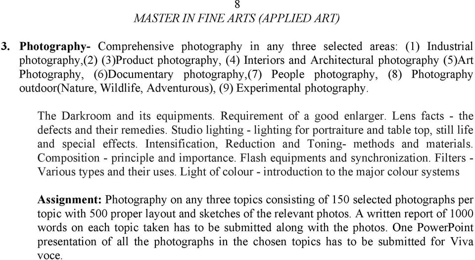 Requirement of a good enlarger. Lens facts - the defects and their remedies. Studio lighting - lighting for portraiture and table top, still life and special effects.