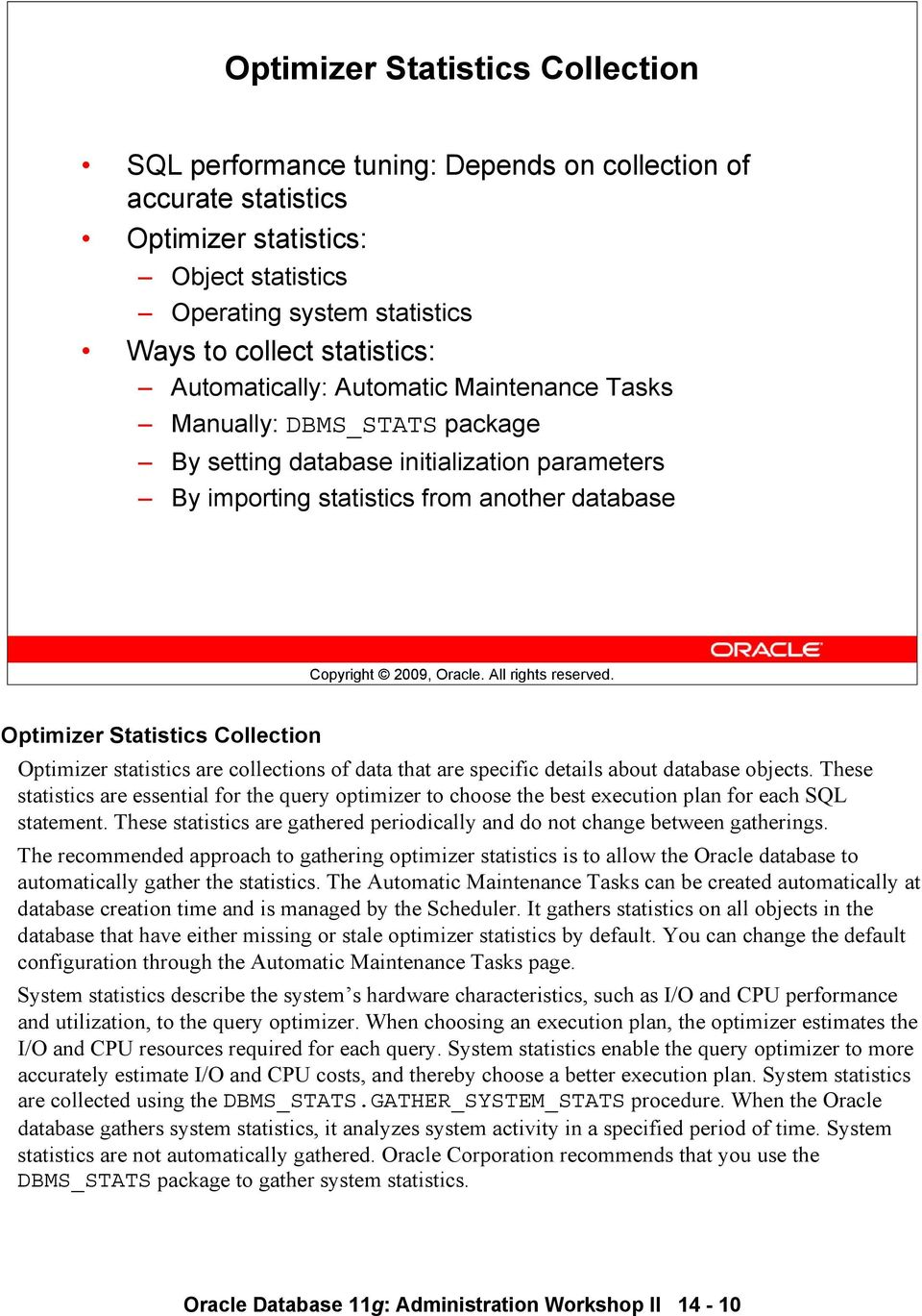 Optimizer statistics are collections of data that are specific details about database objects.