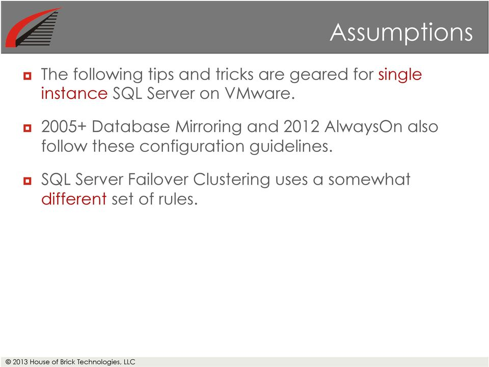 2005+ Database Mirroring and 2012 AlwaysOn also follow these