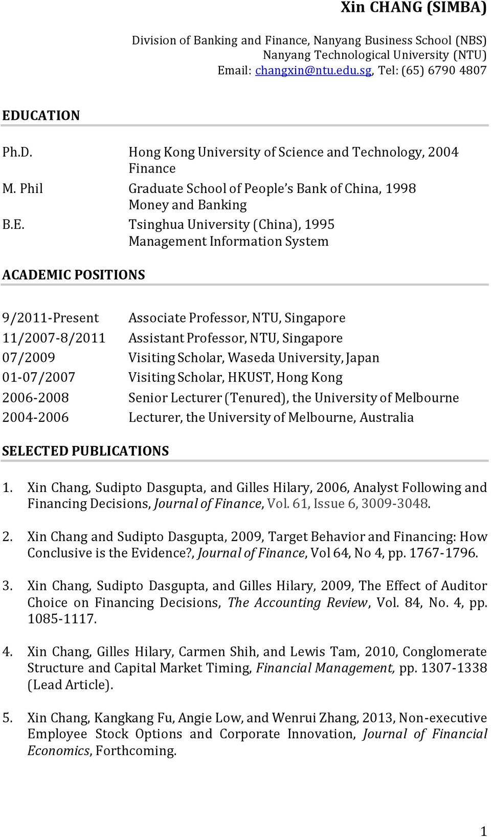 Tsinghua University (China), 1995 Management Information System ACADEMIC POSITIONS 9/2011-Present Associate Professor, NTU, Singapore 11/2007-8/2011 Assistant Professor, NTU, Singapore 07/2009