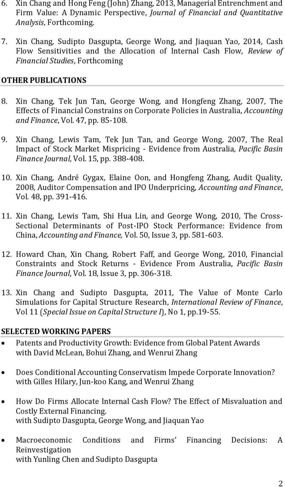 Xin Chang, Tek Jun Tan, George Wong, and Hongfeng Zhang, 2007, The Effects of Financial Constrains on Corporate Policies in Australia, Accounting and Finance, Vol. 47, pp. 85-108. 9.
