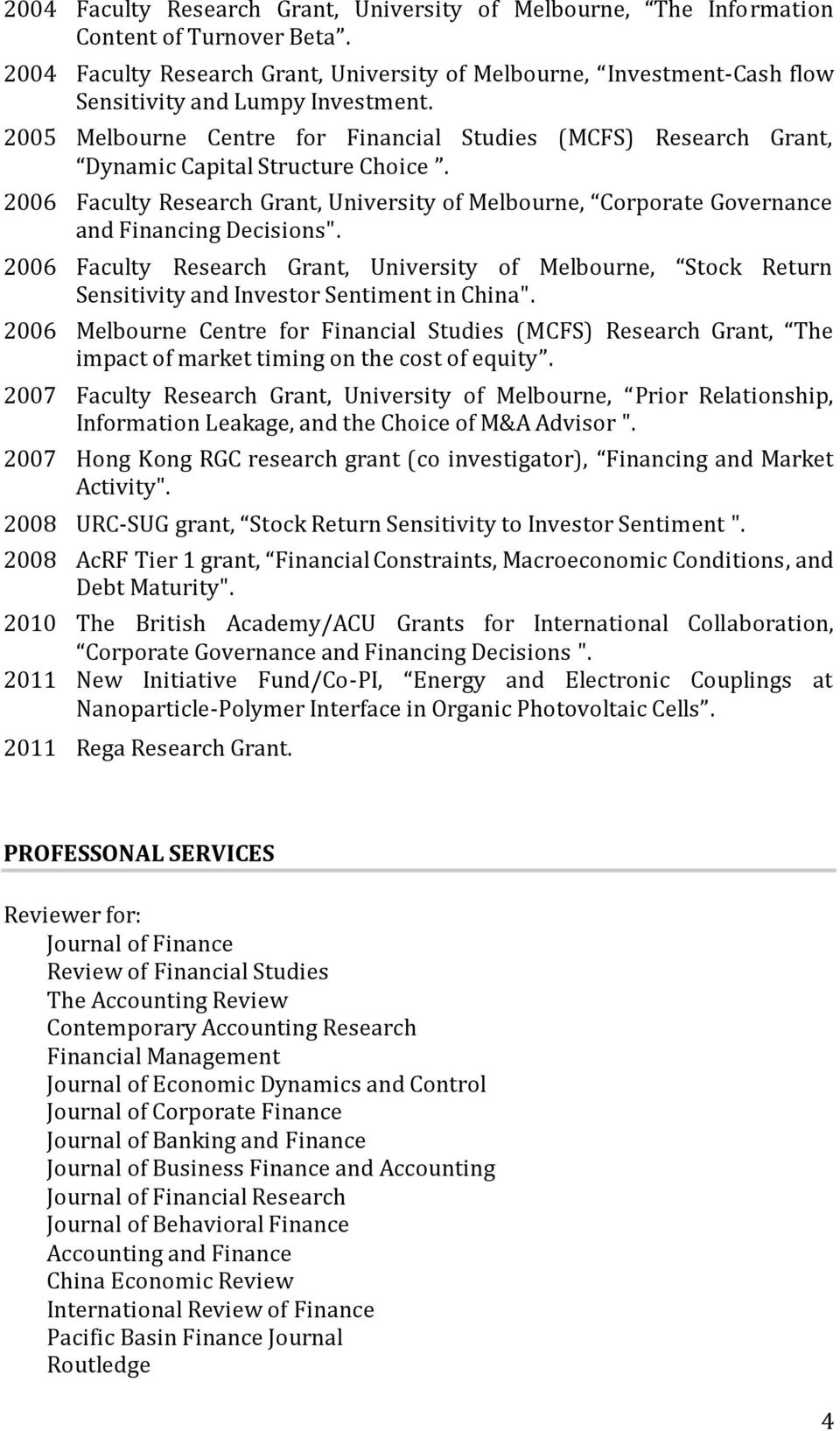 2005 Melbourne Centre for Financial Studies (MCFS) Research Grant, Dynamic Capital Structure Choice.