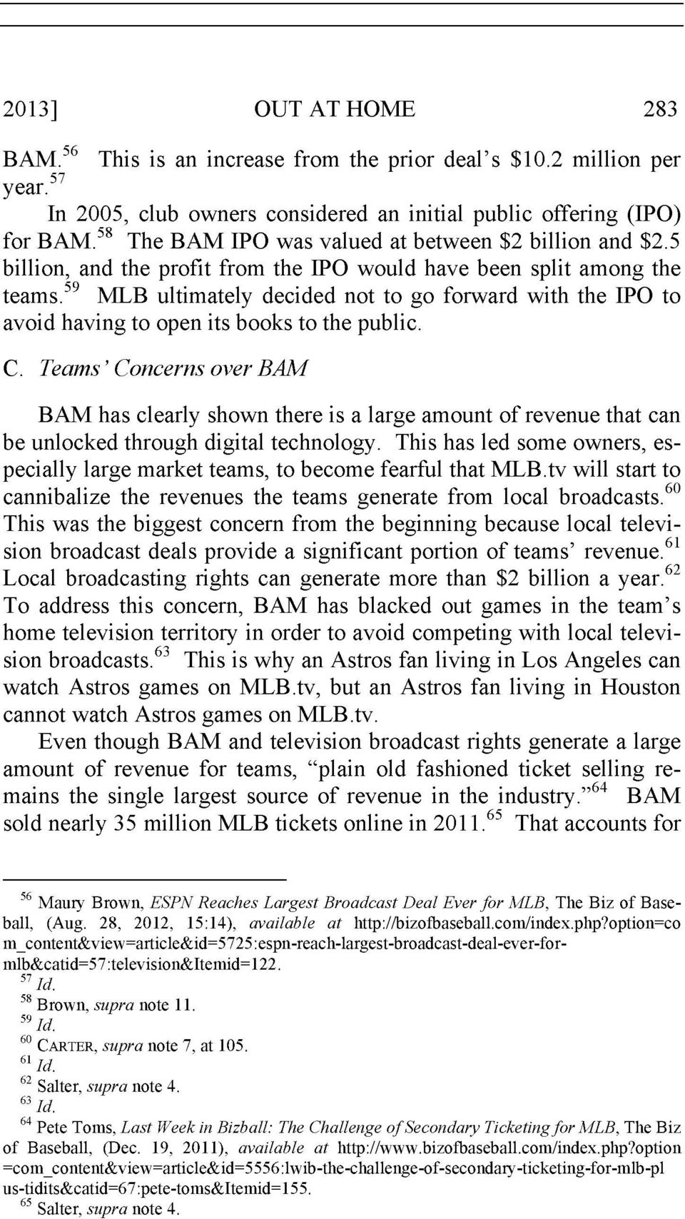 59 MLB ultimately decided not to go forward with the IPO to avoid having to open its books to the public. C.