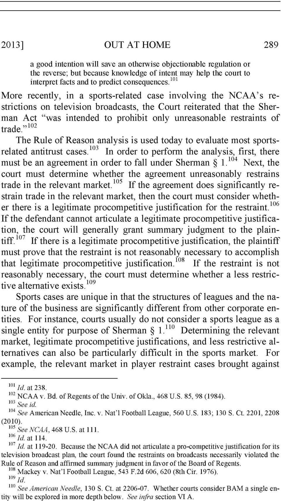 "101 More recently, in a sports-related case involving the NCAA's restrictions on television broadcasts, the Court reiterated that the Sherman Act ""was intended to prohibit only unreasonable"
