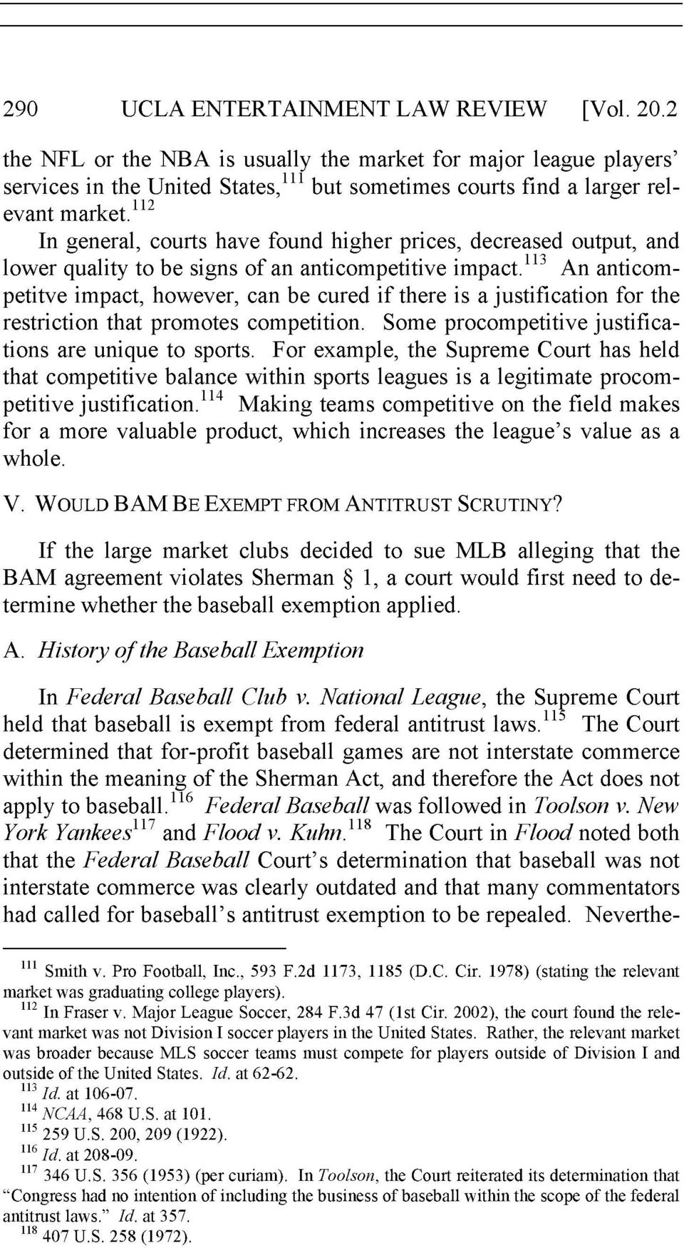 113 An anticompetitve impact, however, can be cured if there is a justification for the restriction that promotes competition. Some procompetitive justifications are unique to sports.