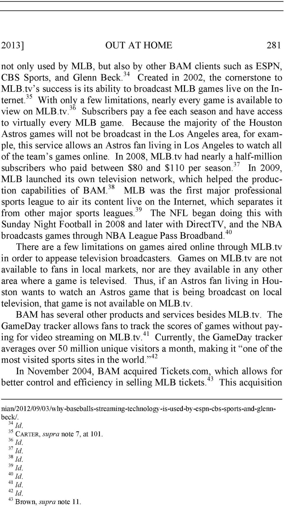 36 Subscribers pay a fee each season and have access to virtually every MLB game.