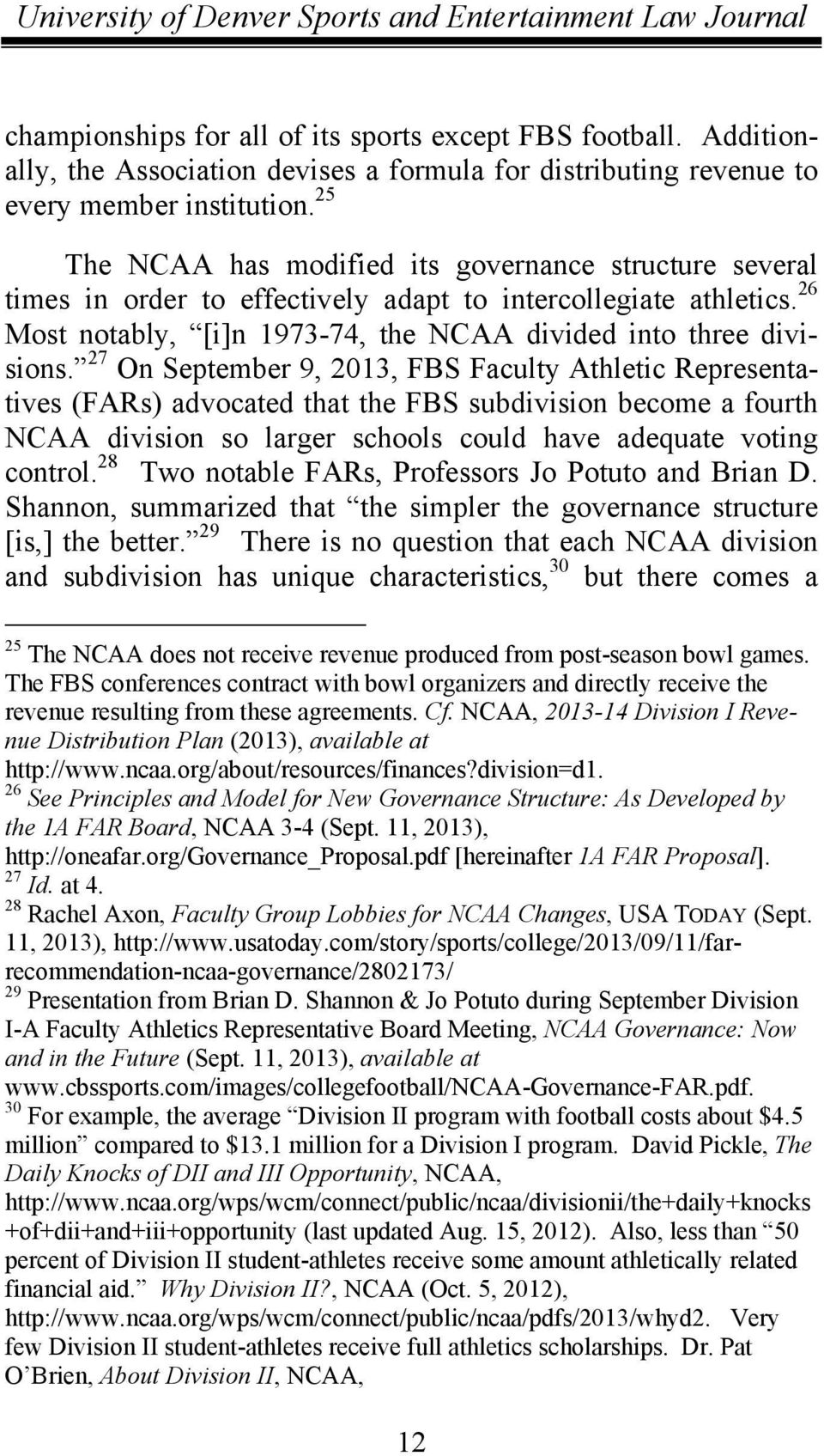 27 On September 9, 2013, FBS Faculty Athletic Representatives (FARs) advocated that the FBS subdivision become a fourth NCAA division so larger schools could have adequate voting control.