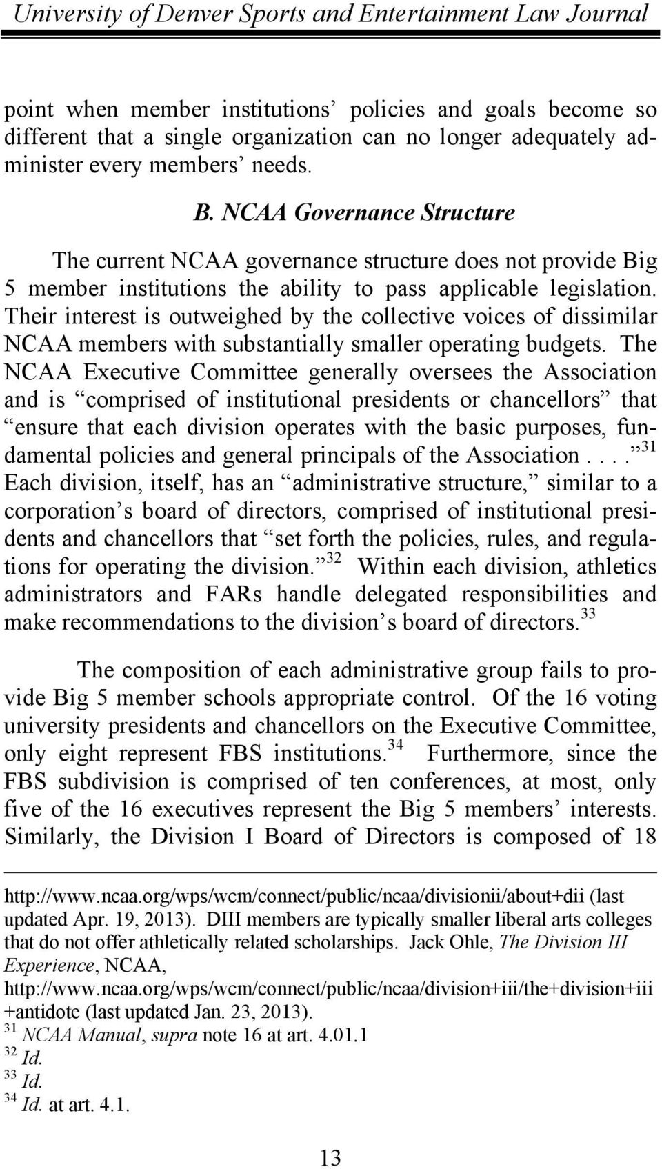 Their interest is outweighed by the collective voices of dissimilar NCAA members with substantially smaller operating budgets.