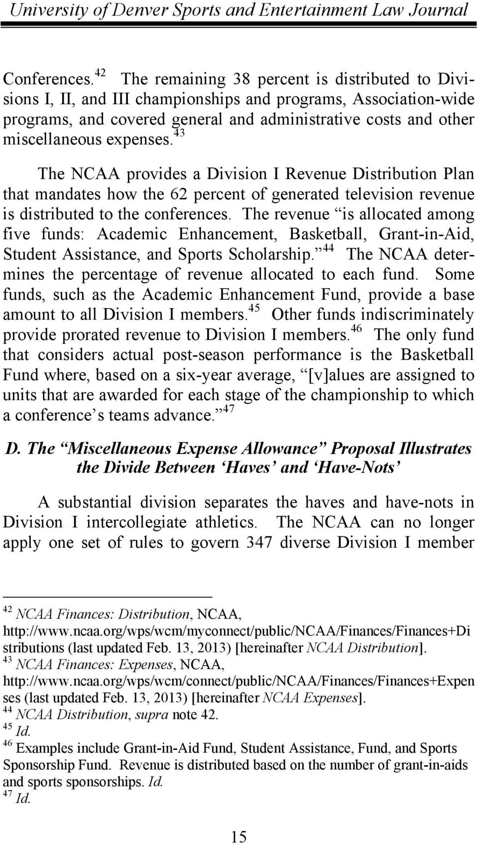 expenses. 43 The NCAA provides a Division I Revenue Distribution Plan that mandates how the 62 percent of generated television revenue is distributed to the conferences.