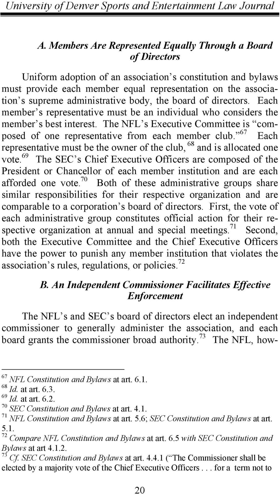 The NFL s Executive Committee is composed of one representative from each member club. 67 Each representative must be the owner of the club, 68 and is allocated one vote.